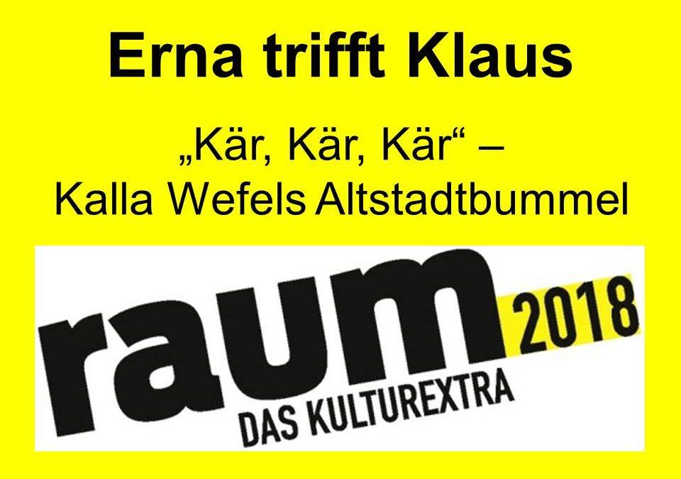Erna trifft Klaus: Kär, Kär, Kär! – Kalla Wefels Altstadtbummel